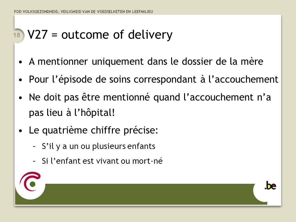 V27 = outcome of delivery A mentionner uniquement dans le dossier de la mère. Pour l'épisode de soins correspondant à l'accouchement.