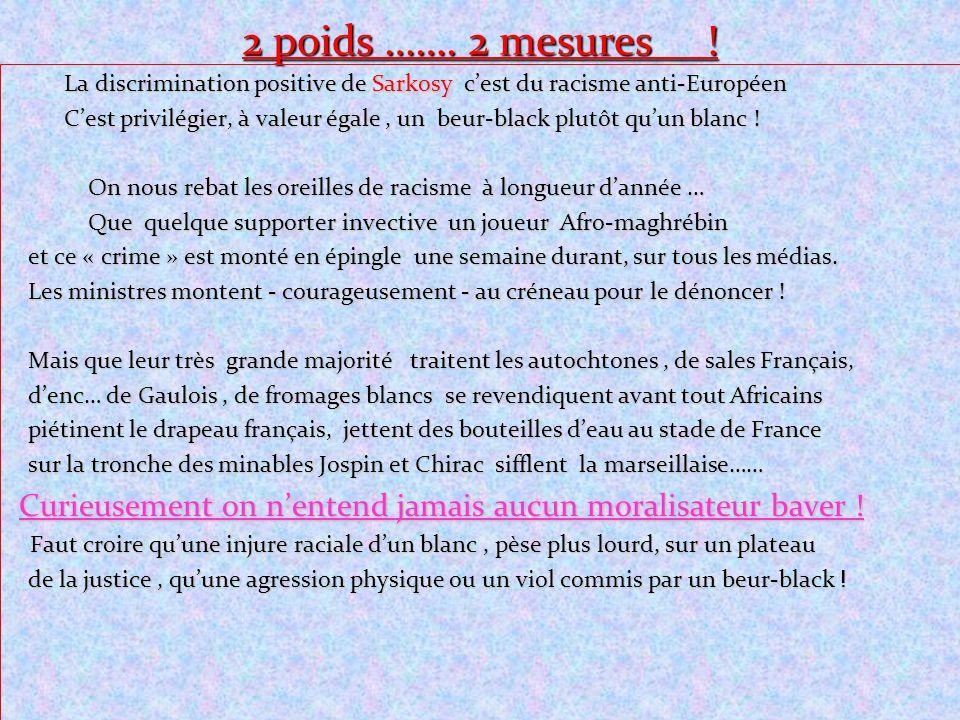 2 poids ……. 2 mesures ! La discrimination positive de Sarkosy c'est du racisme anti-Européen.