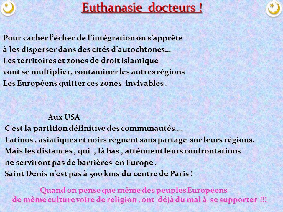 Euthanasie docteurs ! Pour cacher l'échec de l'intégration on s'apprête. à les disperser dans des cités d'autochtones…
