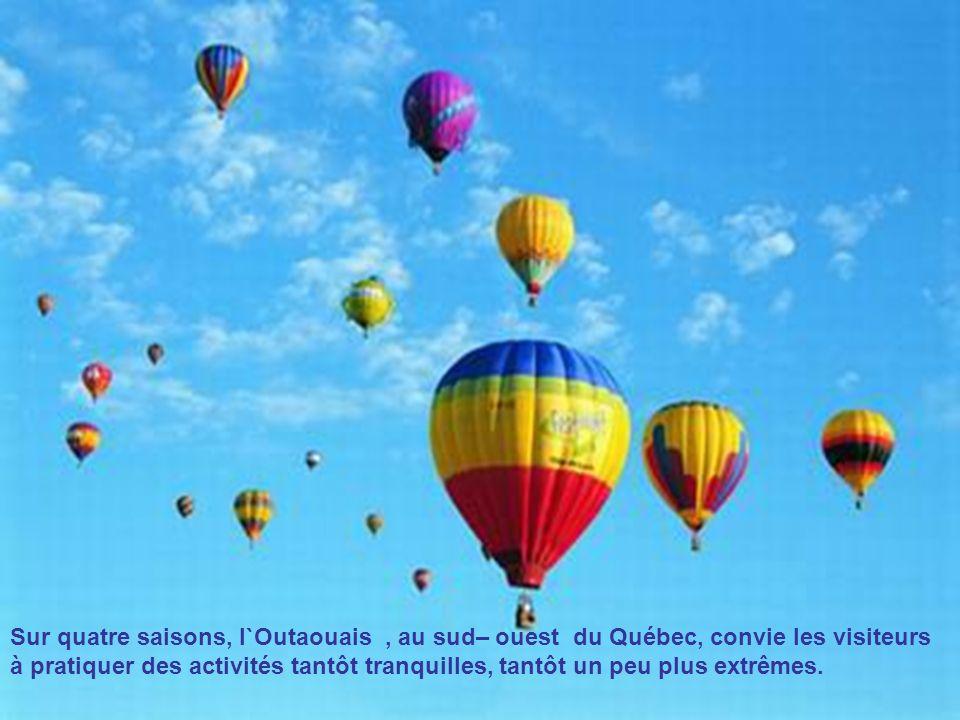 Sur quatre saisons, l`Outaouais , au sud– ouest du Québec, convie les visiteurs à pratiquer des activités tantôt tranquilles, tantôt un peu plus extrêmes.