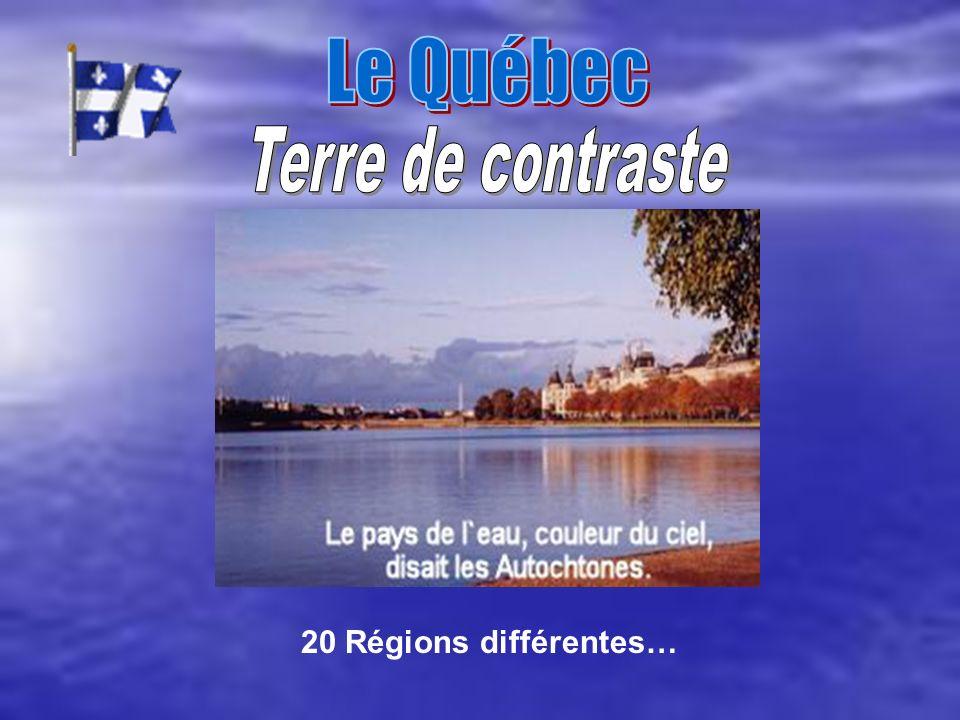 Le Québec Terre de contraste 20 Régions différentes…