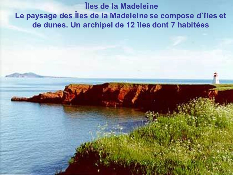 Îles de la Madeleine Le paysage des Îles de la Madeleine se compose d`îles et de dunes.