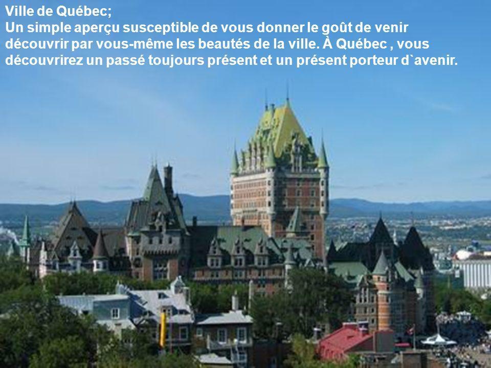 Ville de Québec; Un simple aperçu susceptible de vous donner le goût de venir découvrir par vous-même les beautés de la ville.