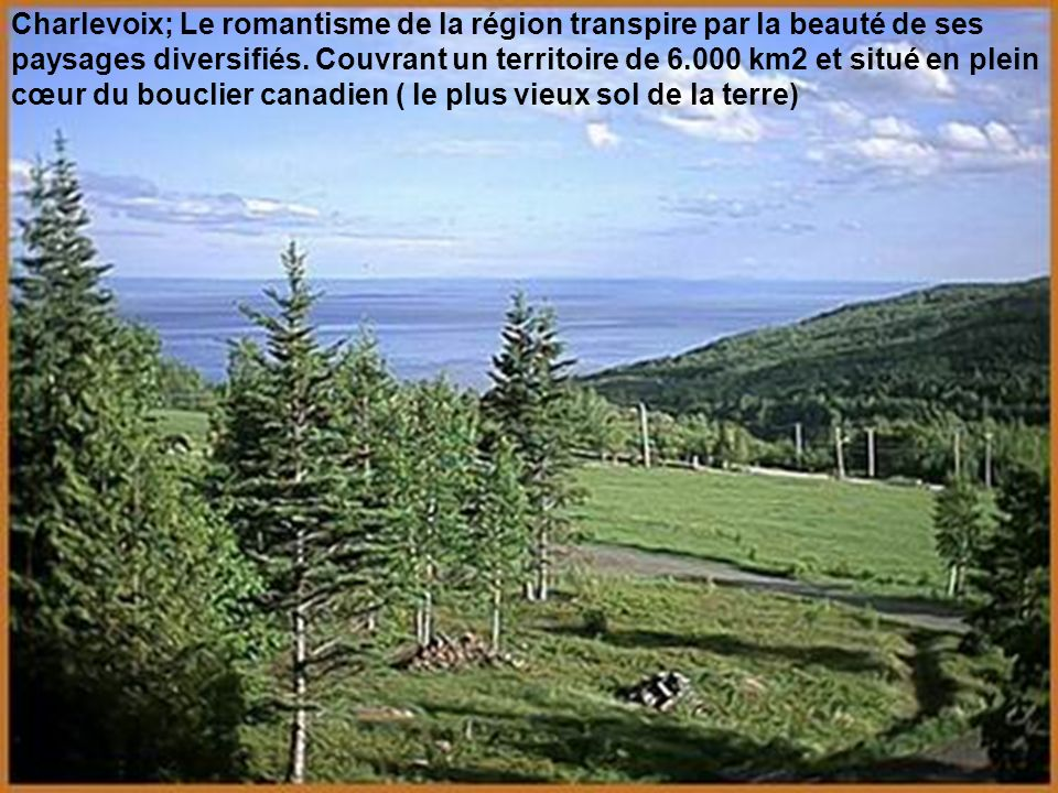 Charlevoix; Le romantisme de la région transpire par la beauté de ses paysages diversifiés.