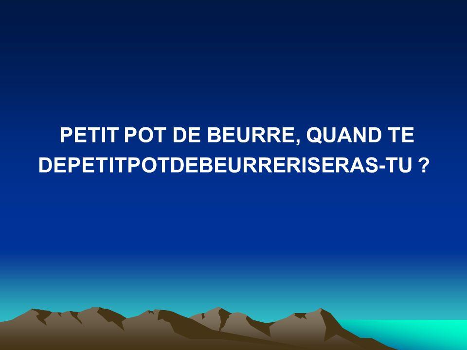 PETIT POT DE BEURRE, QUAND TE DEPETITPOTDEBEURRERISERAS-TU