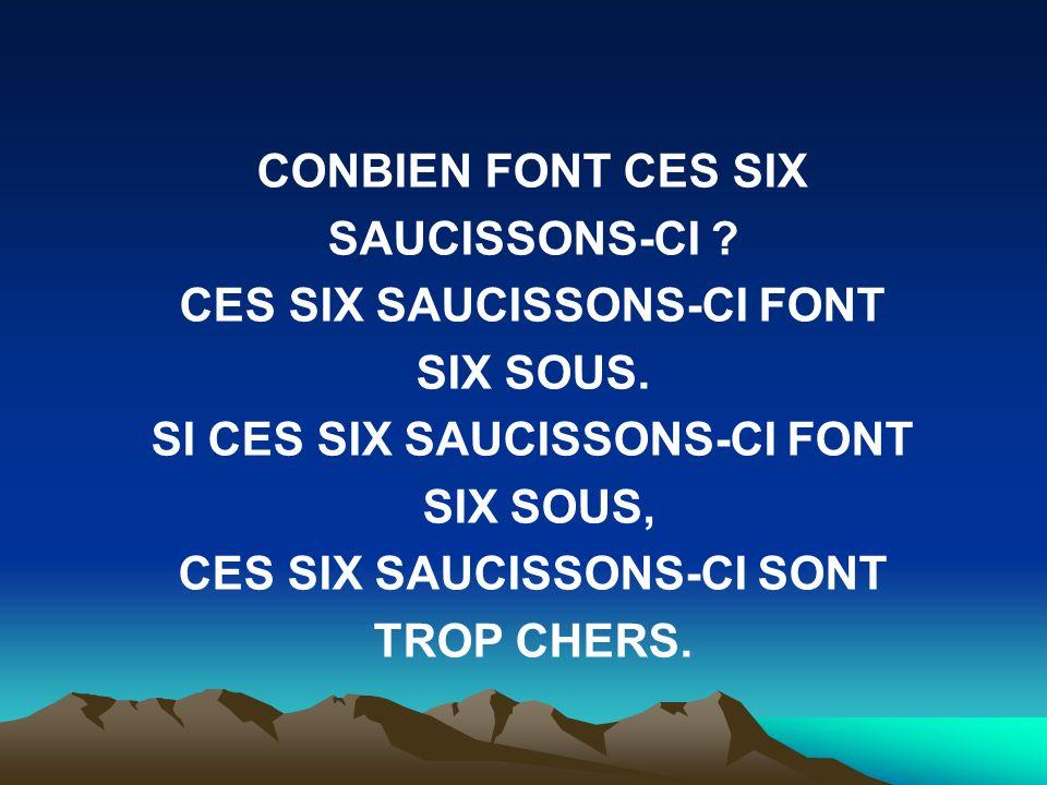 CES SIX SAUCISSONS-CI FONT SIX SOUS. SI CES SIX SAUCISSONS-CI FONT
