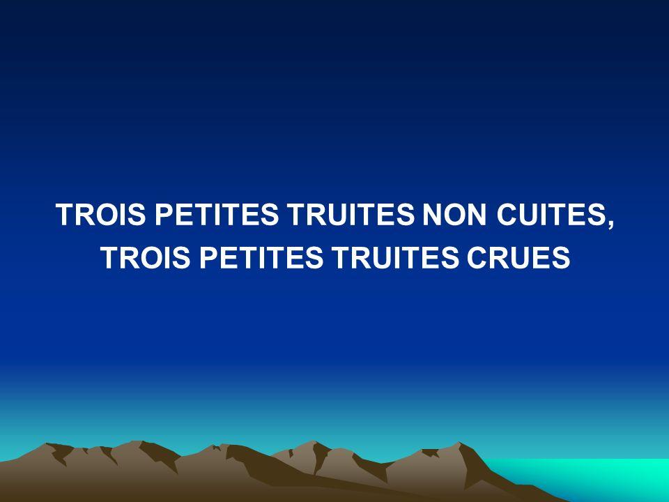 TROIS PETITES TRUITES NON CUITES, TROIS PETITES TRUITES CRUES