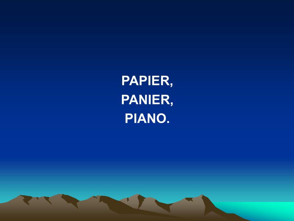 PAPIER, PANIER, PIANO.