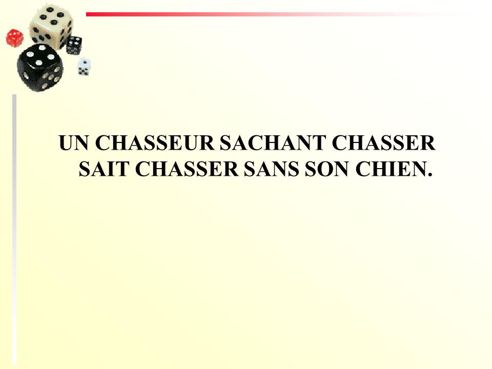 UN CHASSEUR SACHANT CHASSER SAIT CHASSER SANS SON CHIEN.