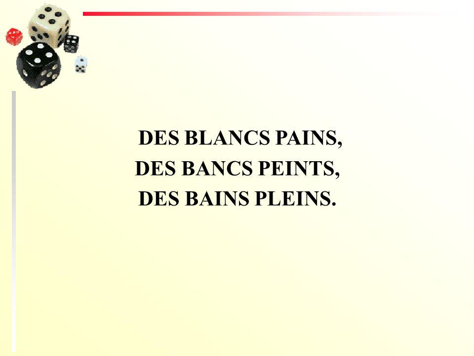 DES BLANCS PAINS, DES BANCS PEINTS, DES BAINS PLEINS.