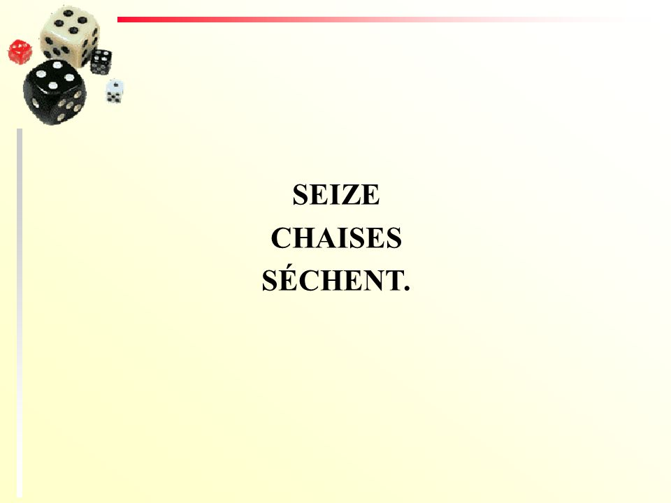 SEIZE CHAISES SÉCHENT.