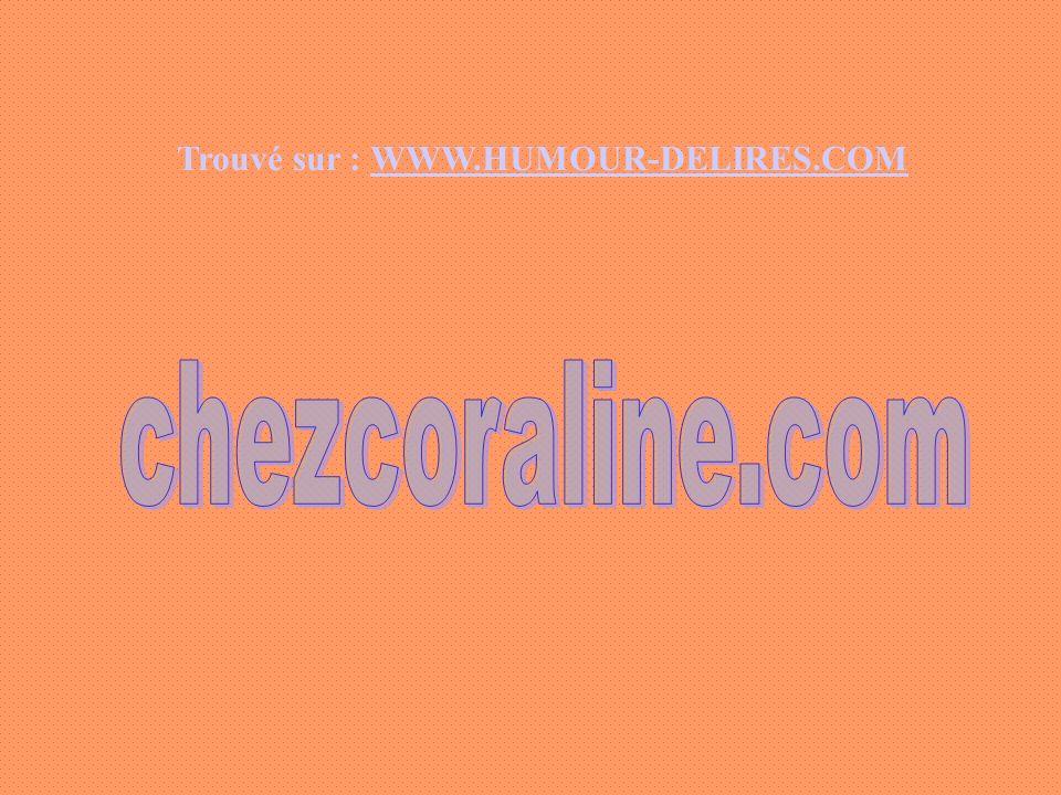 Trouvé sur : WWW.HUMOUR-DELIRES.COM