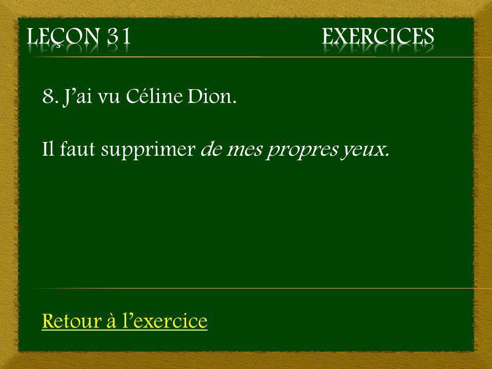 Leçon 31 Exercices 8. J'ai vu Céline Dion.