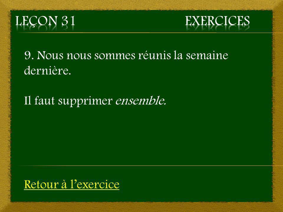 Leçon 31 Exercices 9. Nous nous sommes réunis la semaine dernière.