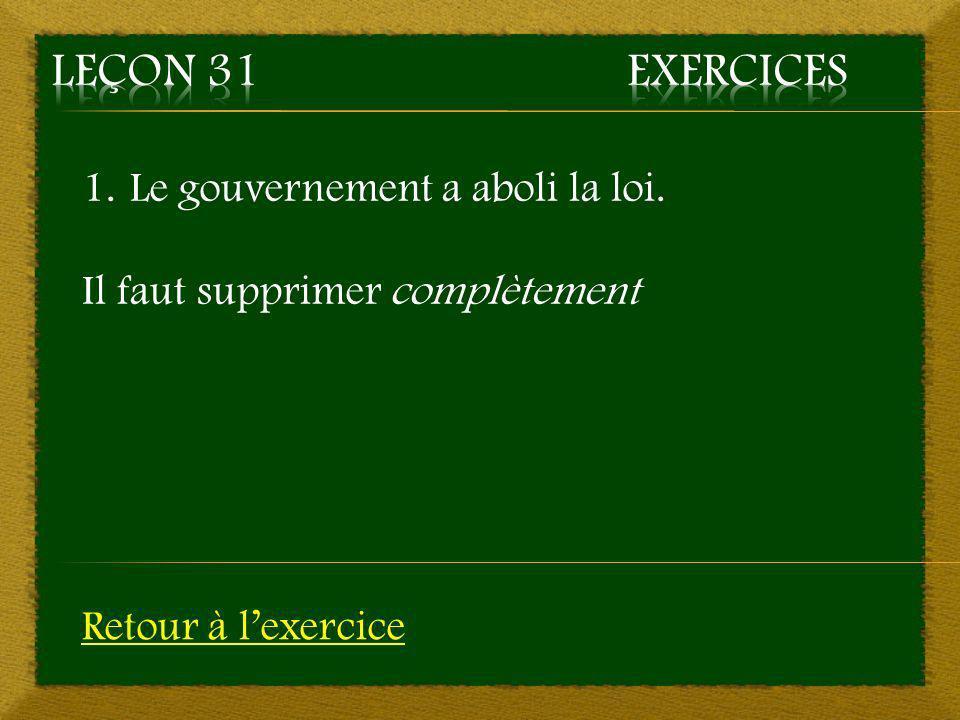 Leçon 31 Exercices Le gouvernement a aboli la loi.