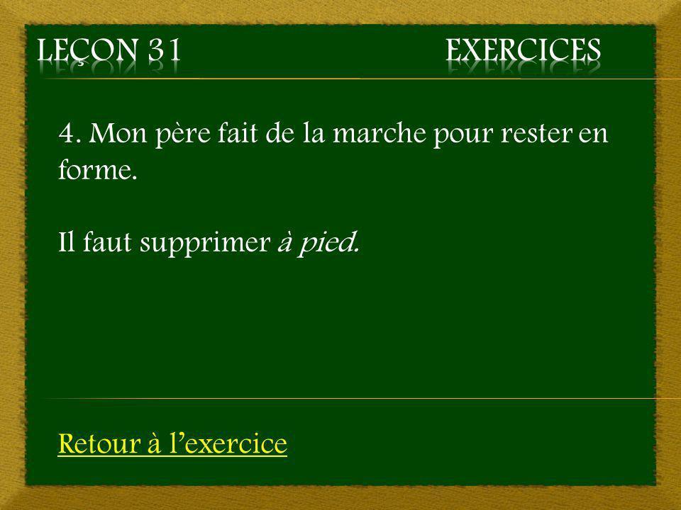 Leçon 31 Exercices 4. Mon père fait de la marche pour rester en forme.