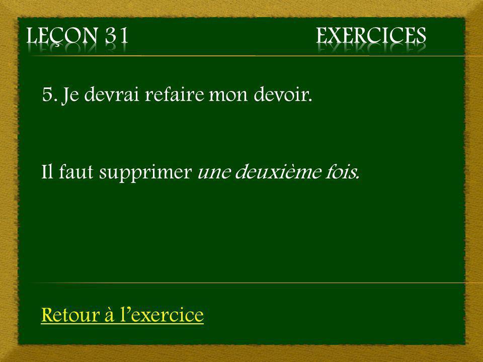 Leçon 31 Exercices 5. Je devrai refaire mon devoir.