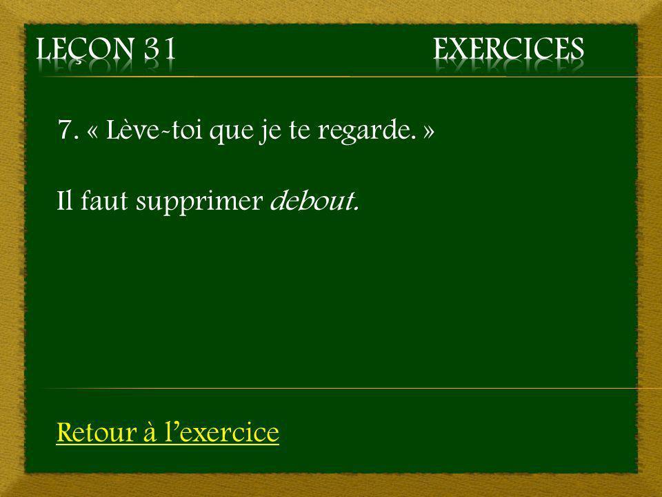 Leçon 31 Exercices 7. « Lève-toi que je te regarde. »