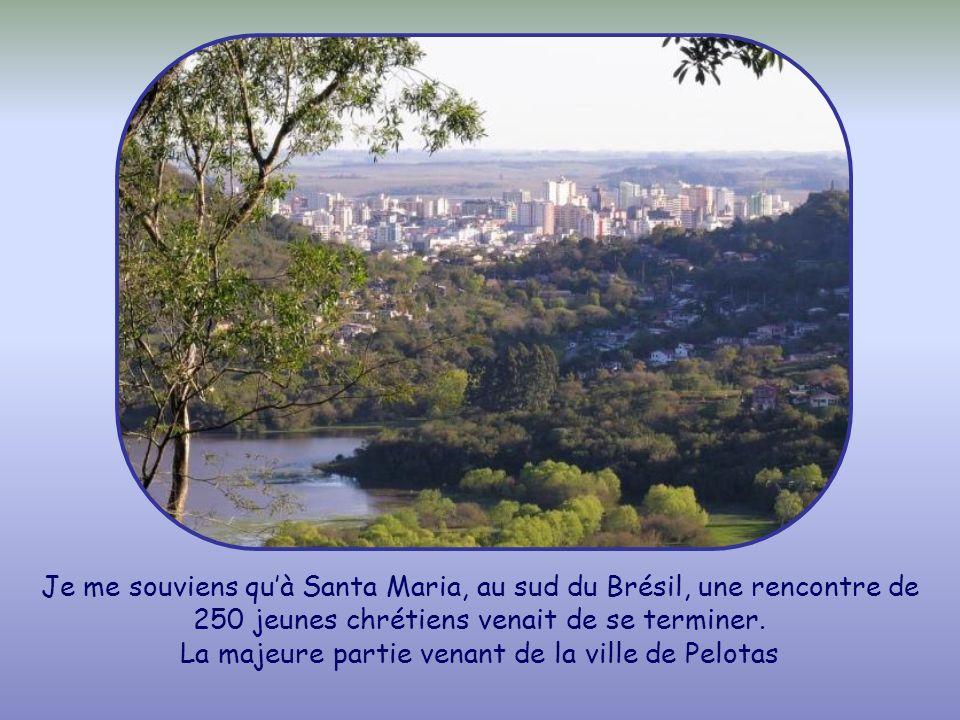 Je me souviens qu'à Santa Maria, au sud du Brésil, une rencontre de 250 jeunes chrétiens venait de se terminer.