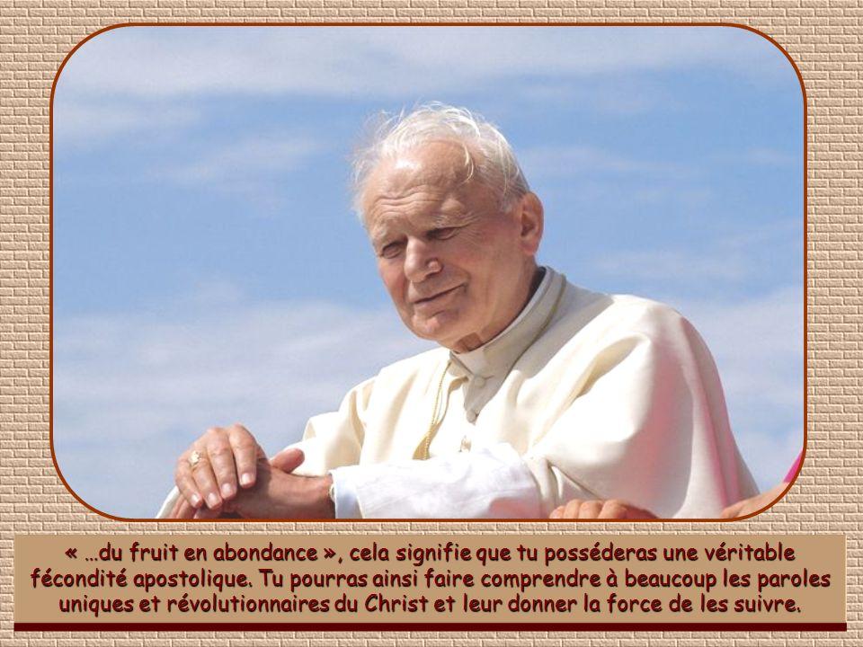 « …du fruit en abondance », cela signifie que tu posséderas une véritable fécondité apostolique.