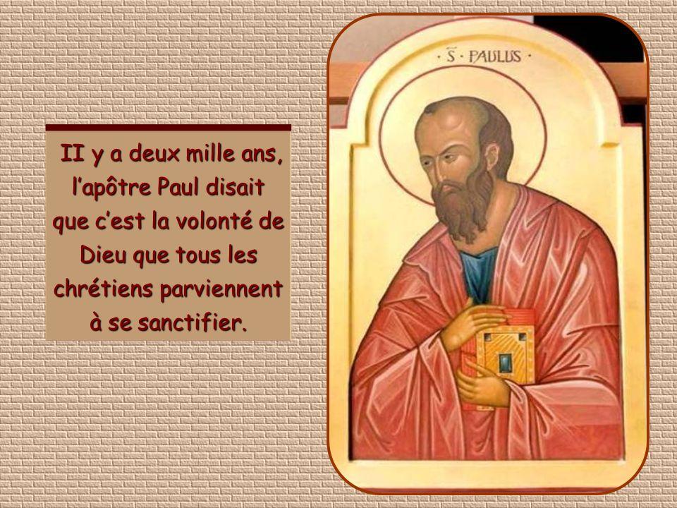 II y a deux mille ans, l'apôtre Paul disait que c'est la volonté de Dieu que tous les chrétiens parviennent à se sanctifier.