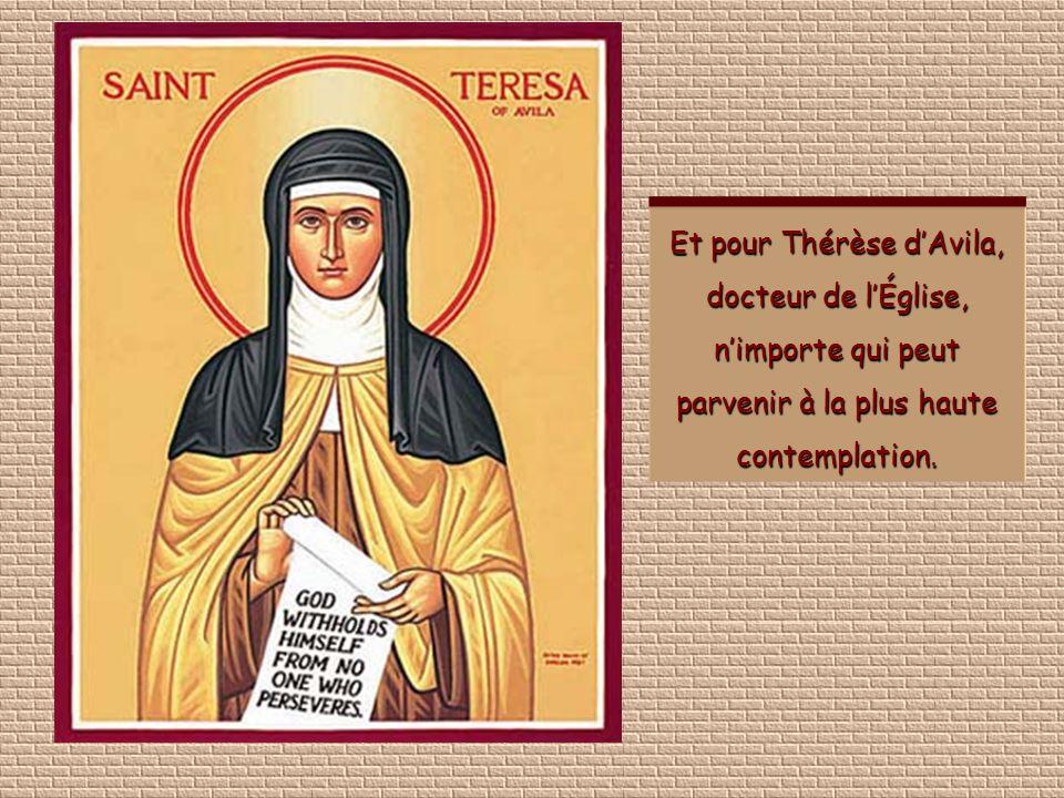 Et pour Thérèse d'Avila, docteur de l'Église, n'importe qui peut parvenir à la plus haute contemplation.