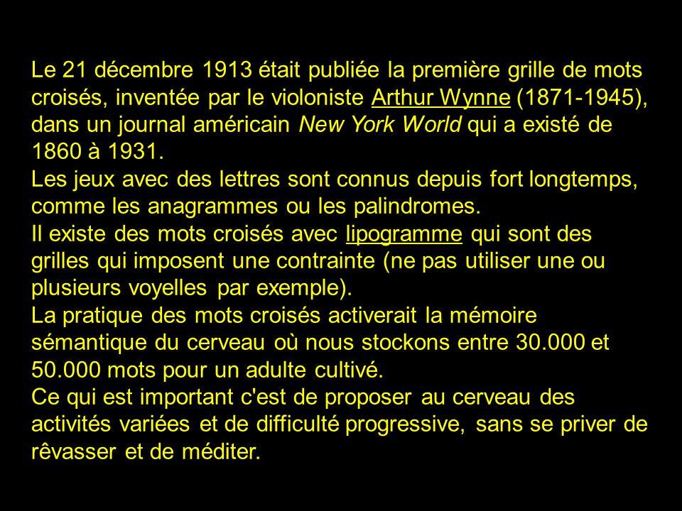 Le 21 décembre 1913 était publiée la première grille de mots croisés, inventée par le violoniste Arthur Wynne (1871-1945), dans un journal américain New York World qui a existé de 1860 à 1931.