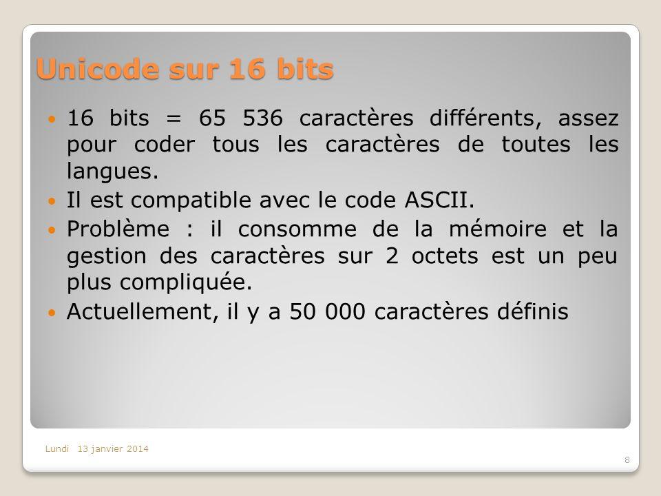 Unicode sur 16 bits 16 bits = 65 536 caractères différents, assez pour coder tous les caractères de toutes les langues.