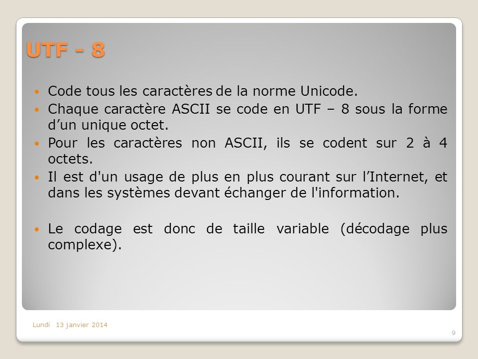 UTF - 8 Code tous les caractères de la norme Unicode.