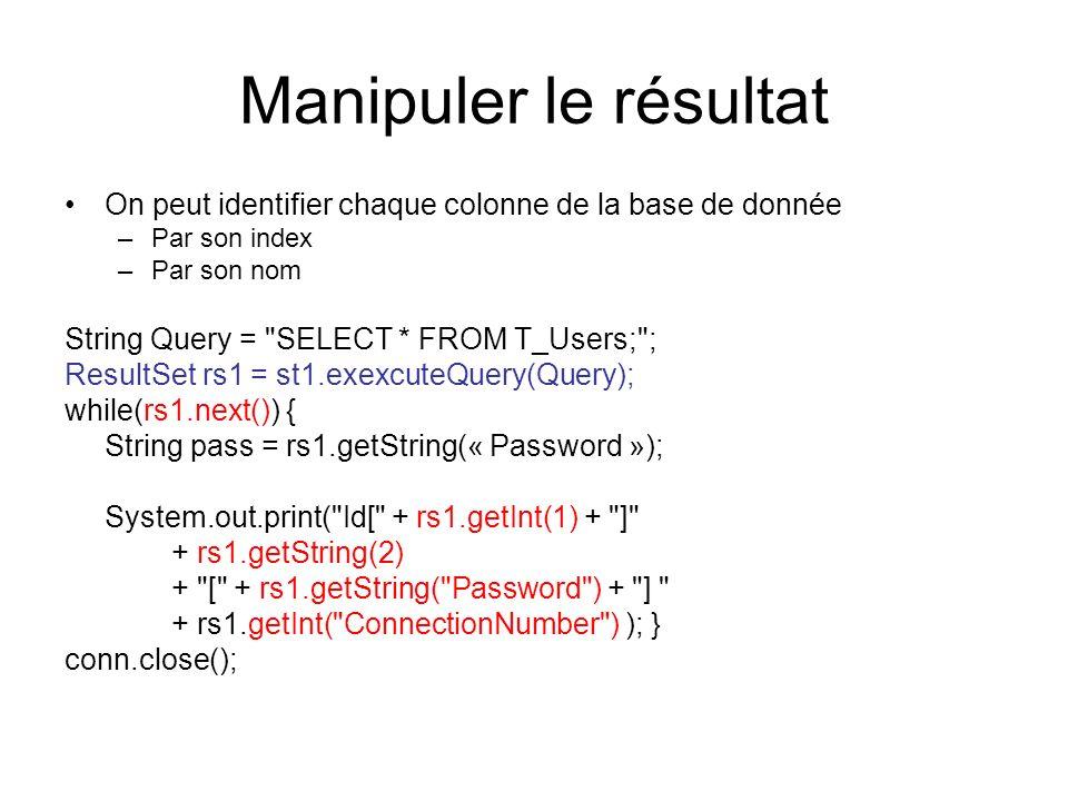 Manipuler le résultat On peut identifier chaque colonne de la base de donnée. Par son index. Par son nom.