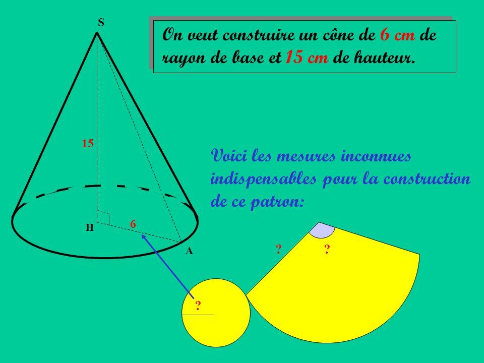 S On veut construire un cône de 6 cm de rayon de base et 15 cm de hauteur. 15.
