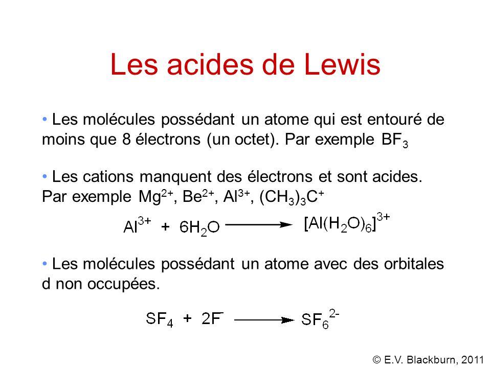 Les acides de Lewis Les molécules possédant un atome qui est entouré de moins que 8 électrons (un octet). Par exemple BF3.