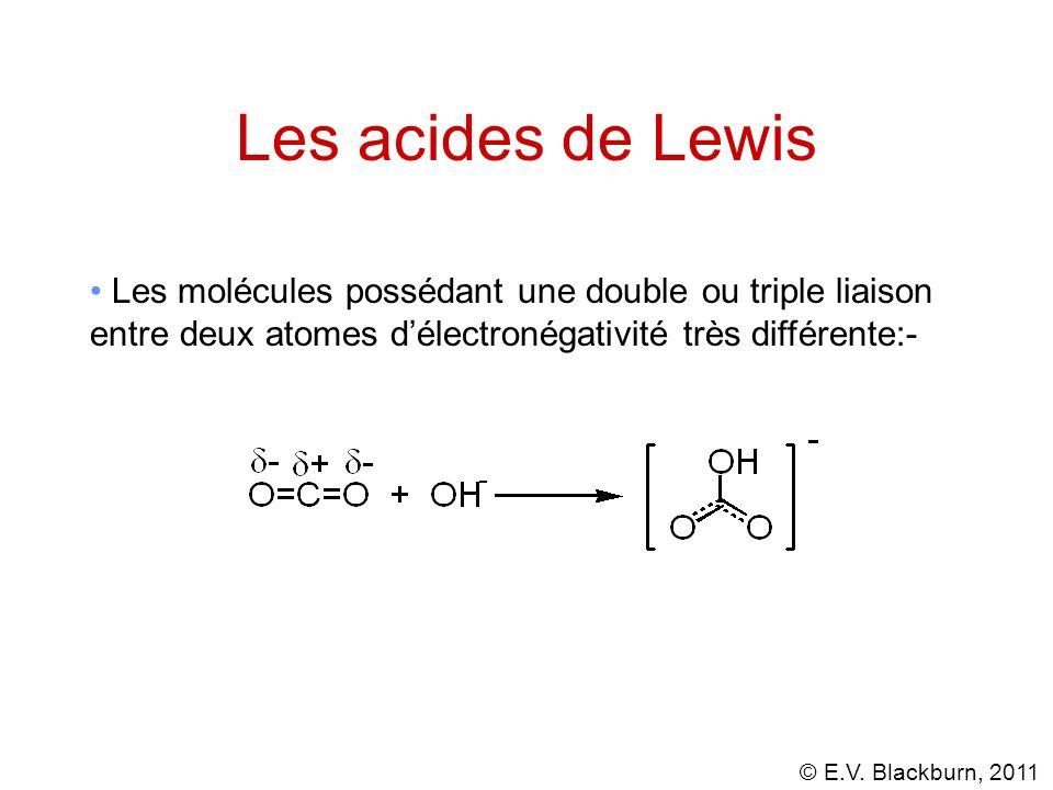 Les acides de Lewis Les molécules possédant une double ou triple liaison entre deux atomes d'électronégativité très différente:-