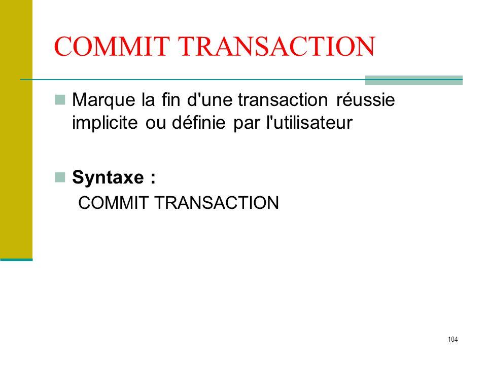 COMMIT TRANSACTION Marque la fin d une transaction réussie implicite ou définie par l utilisateur. Syntaxe :
