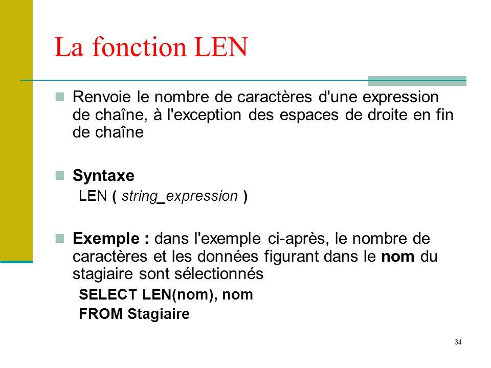 La fonction LEN Renvoie le nombre de caractères d une expression de chaîne, à l exception des espaces de droite en fin de chaîne.