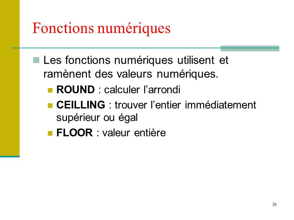 Fonctions numériques Les fonctions numériques utilisent et ramènent des valeurs numériques. ROUND : calculer l'arrondi.
