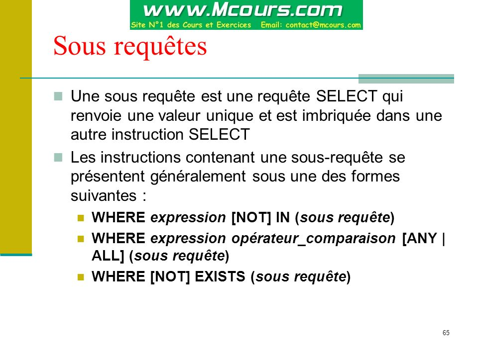 Sous requêtes Une sous requête est une requête SELECT qui renvoie une valeur unique et est imbriquée dans une autre instruction SELECT.