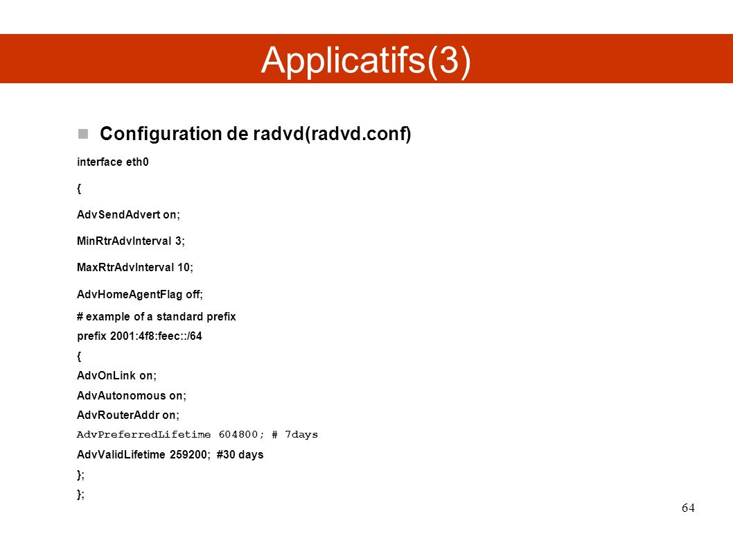 Applicatifs(3)‏ Configuration de radvd(radvd.conf)‏ interface eth0 {