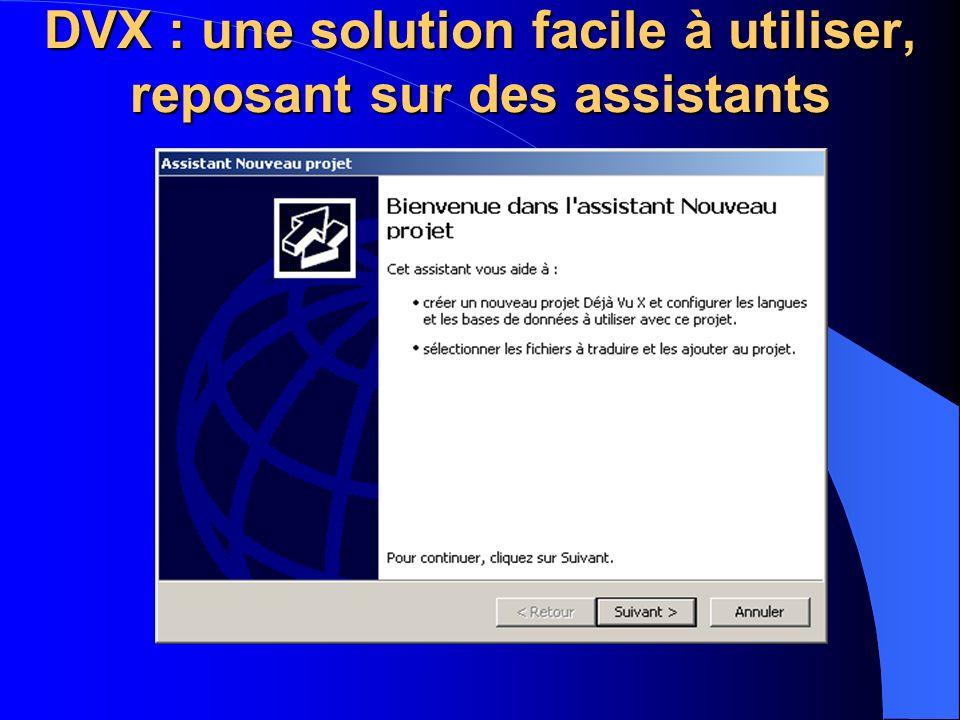 DVX : une solution facile à utiliser, reposant sur des assistants