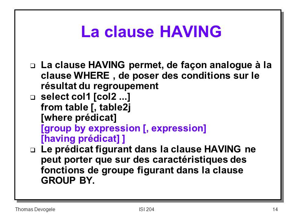La clause HAVING La clause HAVING permet, de façon analogue à la clause WHERE , de poser des conditions sur le résultat du regroupement.