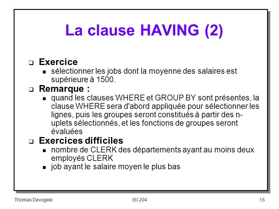 La clause HAVING (2) Exercice Remarque : Exercices difficiles