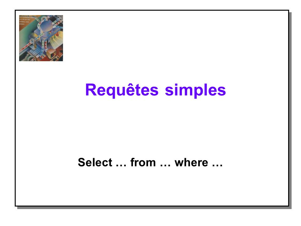 Requêtes simples Select … from … where …