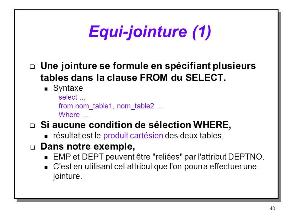 Equi‑jointure (1) Une jointure se formule en spécifiant plusieurs tables dans la clause FROM du SELECT.