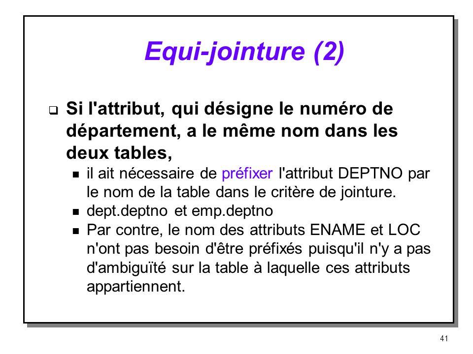 Equi‑jointure (2) Si l attribut, qui désigne le numéro de département, a le même nom dans les deux tables,