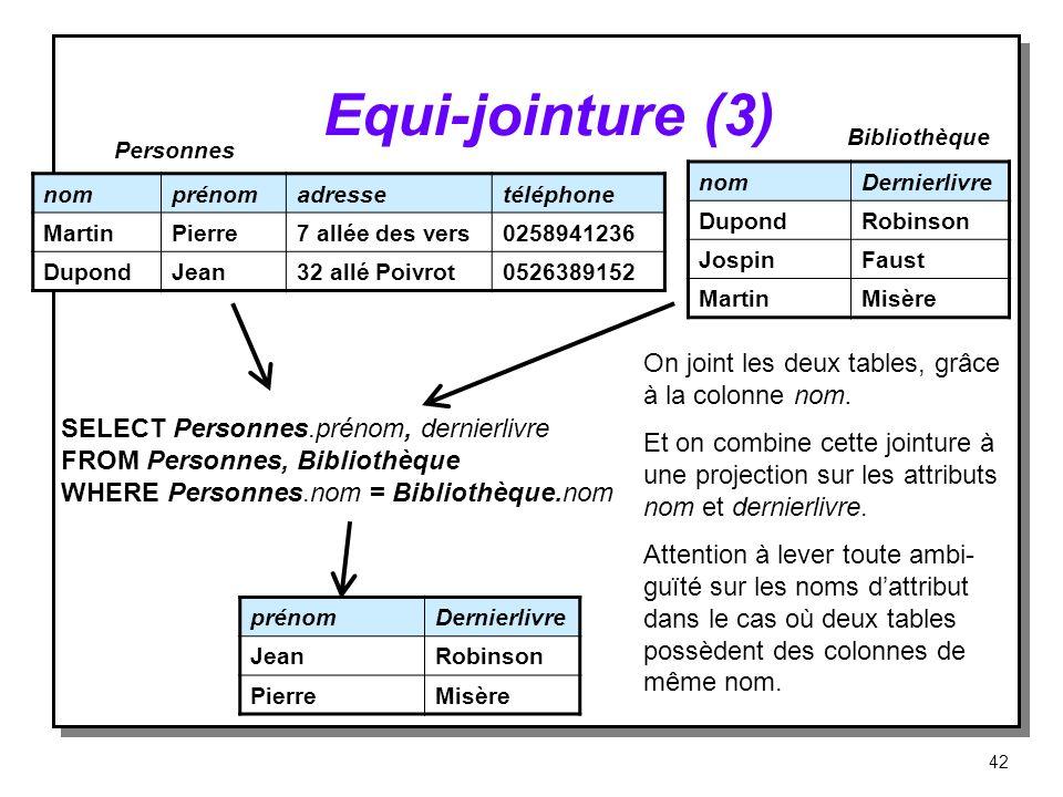 Equi‑jointure (3) On joint les deux tables, grâce à la colonne nom.