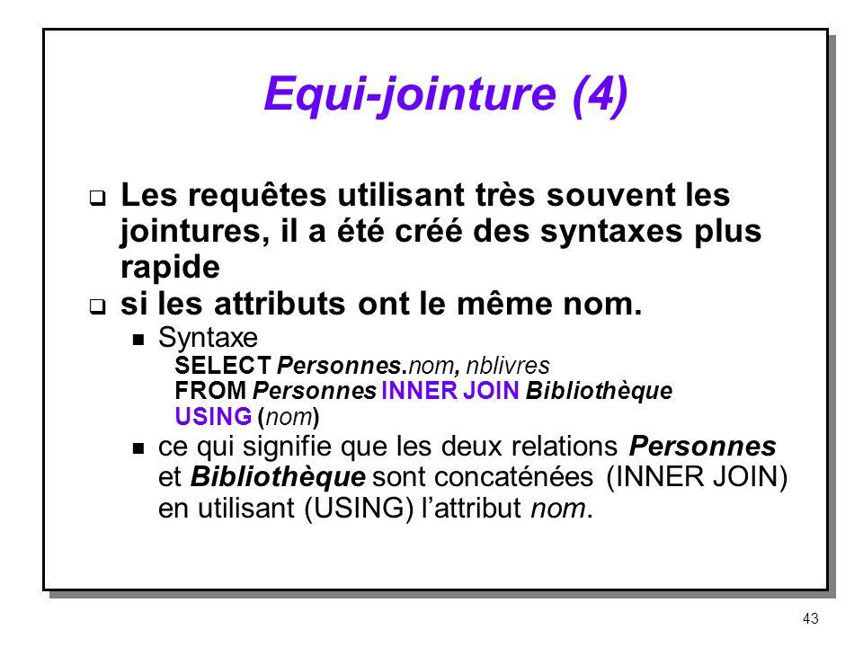 Equi‑jointure (4) Les requêtes utilisant très souvent les jointures, il a été créé des syntaxes plus rapide.
