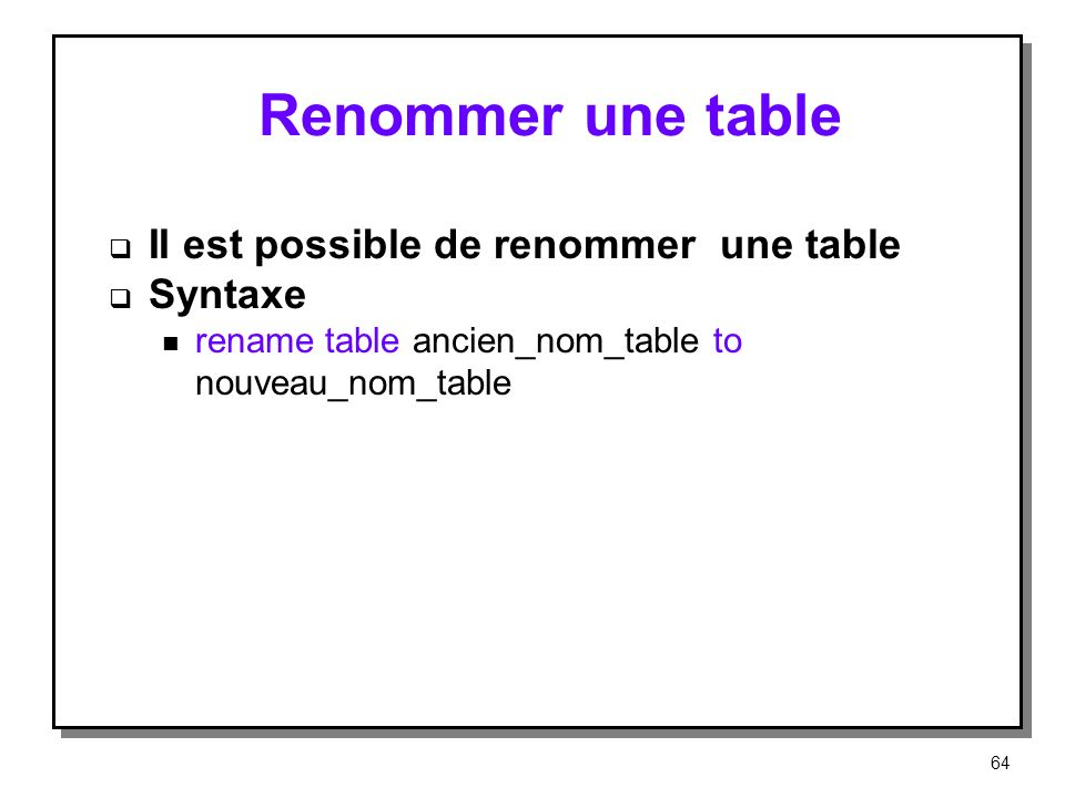 Renommer une table II est possible de renommer une table Syntaxe