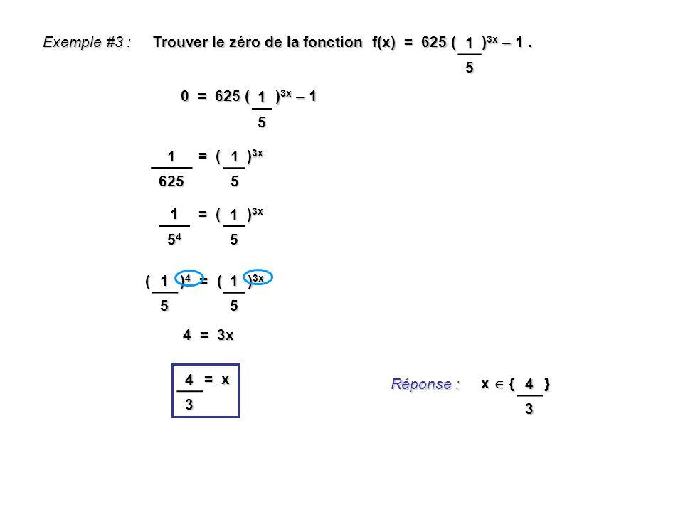 1 5. Exemple #3 : Trouver le zéro de la fonction f(x) = 625 ( )3x – 1 . 1. 5. 0 = 625 ( )3x – 1.
