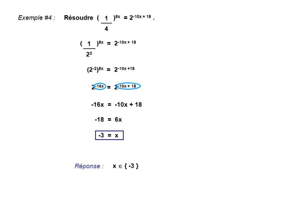 1 4. Exemple #4 : Résoudre ( )8x = 2-10x + 18 . 1. 22. ( )8x = 2-10x + 18. (2-2)8x = 2-10x +18.