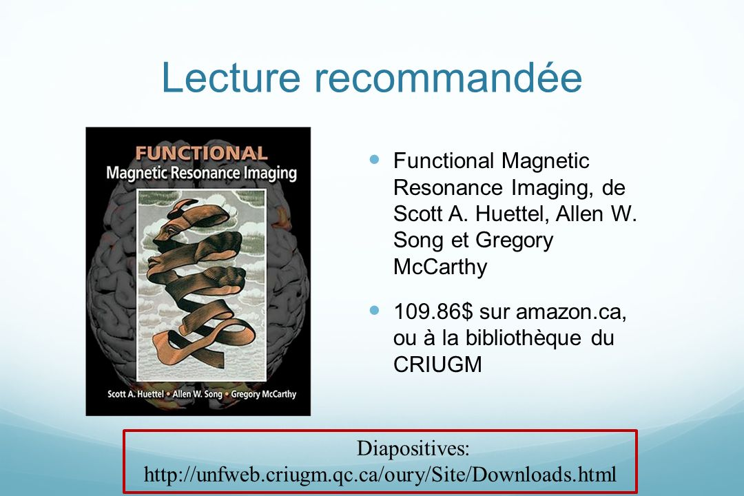 Lecture recommandée Functional Magnetic Resonance Imaging, de Scott A. Huettel, Allen W. Song et Gregory McCarthy.